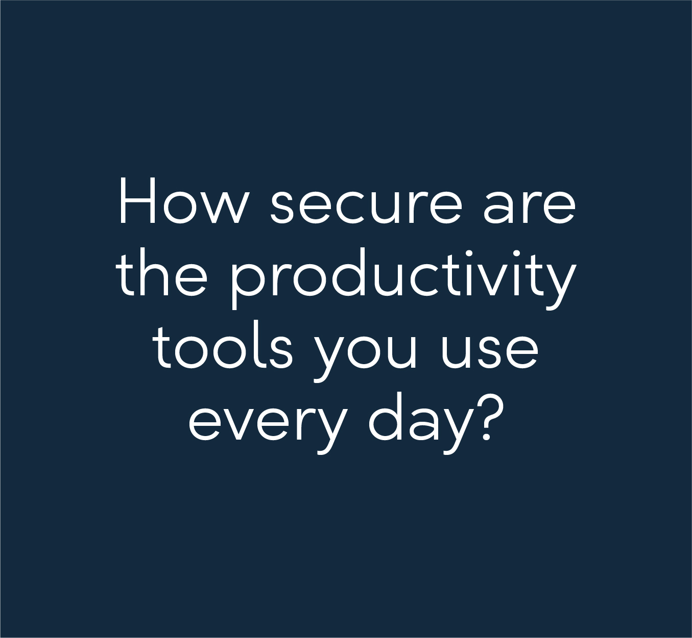 How secure are the productivity tools you use every day?
