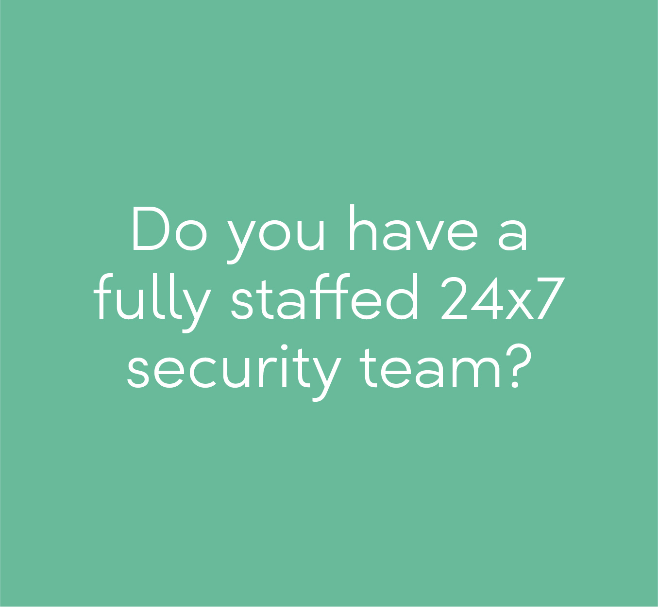 Do you have a fully staffed security team?
